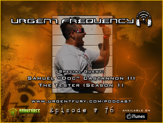 "Urgent Frequency Ep. #76 The Tester Season 2 Update with Sam ""Doc"" Castannon III"