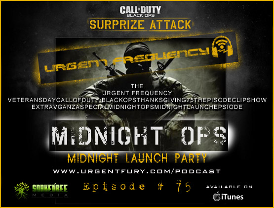Urgent Frequency Ep. #75  Call Of Duty:Black Ops Surprize Attack Midnight Ops Launch